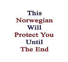 This Norwegian Will Protect You Until The End  Photographic Print