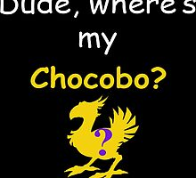 Dude, Where's My Chocobo? by CanadianGuyeh
