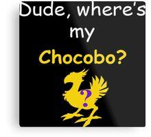 Dude, Where's My Chocobo? Metal Print