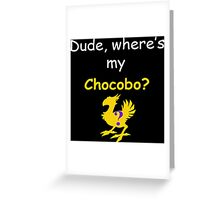 Dude, Where's My Chocobo? Greeting Card