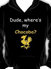 Dude, Where's My Chocobo? T-Shirt
