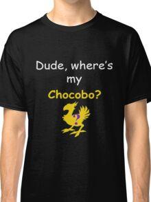 Dude, Where's My Chocobo? Classic T-Shirt