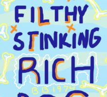 FILTHY STINKING RICH DOG Sticker