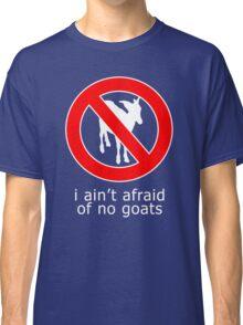 i ain't afraind of no goats t-shirt Classic T-Shirt