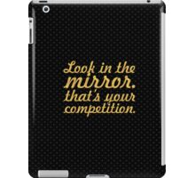 Look in the mirror... Gym Motivational Quote iPad Case/Skin