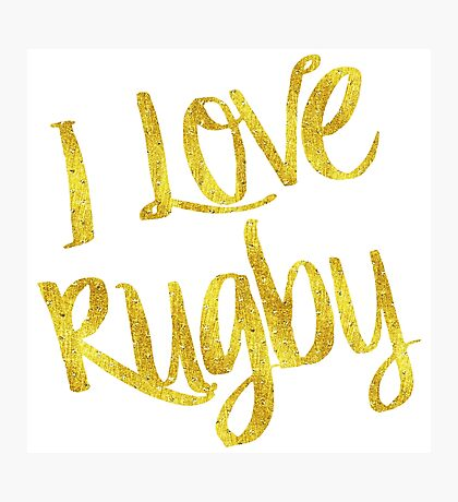 I Love Rugby Gold Faux Foil Metallic Motivational Quote  Photographic Print