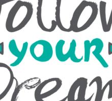 Follow Your Dreams Sticker