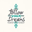 Follow Your Dreams by Pom Graphic Design