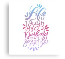 Life Is Tough But So Are You Canvas Print
