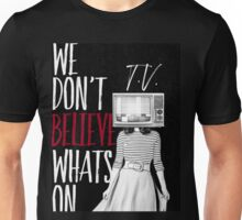 Don't Believe This Unisex T-Shirt