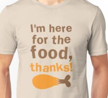 THANKSGIVING funny I'm here for the FOOD thanks! with turkey drumstick Unisex T-Shirt