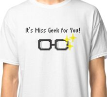 It's Miss Geek for you! Classic T-Shirt