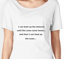 I can beat up the demons until the cows come home - black text on white Women's Relaxed Fit T-Shirt