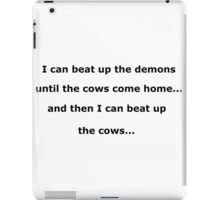 I can beat up the demons until the cows come home - black text on white iPad Case/Skin