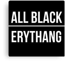 All Black Erythang Canvas Print