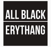 All Black Erythang by trendystickers