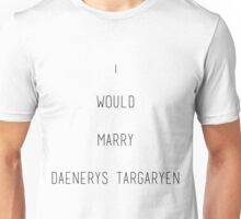 I WOULD MARRY DAENERYS TARGARYEN DESIGN Unisex T-Shirt