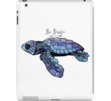 Be Brave Baby Sea Turtle iPad Case/Skin