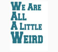 We Are All A Little Weird Kids Tee