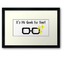 It's Mr Geek for You! Framed Print