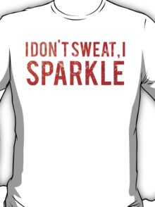 I Dont Sweat I Sparkle T-Shirt