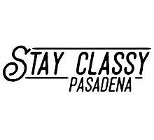 Stay Classy Pasadena Photographic Print