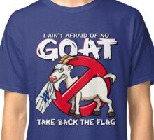 Ain't Afraid of no Goat Classic T-Shirt