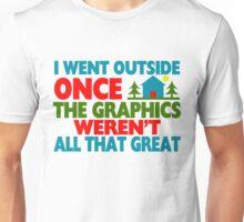 Went Outside Graphics Weren't Great Unisex T-Shirt