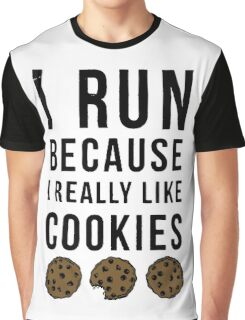 I Run Because I Really Like Cookies Graphic T-Shirt