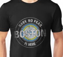 Have No Fear Boston Is Here Unisex T-Shirt