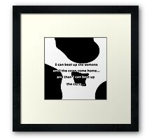 Beat up the demons with cow print Framed Print