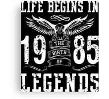 Life Begins In 1985 Birth Legends Canvas Print