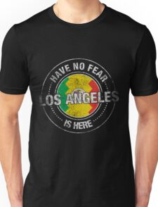 Have No Fear Los Angeles Is Here Unisex T-Shirt