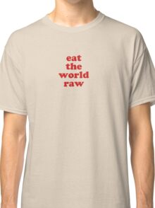 EAT THE WORLD RAW Classic T-Shirt