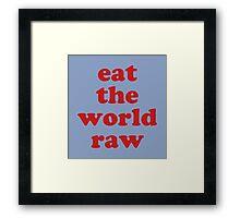 EAT THE WORLD RAW Framed Print
