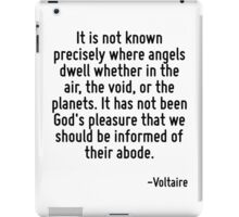 It is not known precisely where angels dwell whether in the air, the void, or the planets. It has not been God's pleasure that we should be informed of their abode. iPad Case/Skin
