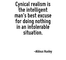 Cynical realism is the intelligent man's best excuse for doing nothing in an intolerable situation. Photographic Print