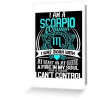 I am a scorpio woman i was born with my heart on my sleeve a fire in my soul and a mouth Greeting Card
