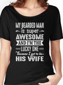 My Bearded Man Is Super Awesome And I Get To Be His Wife Women's Relaxed Fit T-Shirt