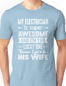My Electrician Is Super Awesome And I Get To Be His Wife Unisex T-Shirt