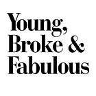 Young, Broke and Fabulous by RexLambo