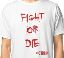 Fight or Die - The Strain Classic T-Shirt