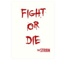 Fight or Die - The Strain Art Print