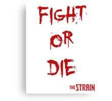 Fight or Die - The Strain Canvas Print