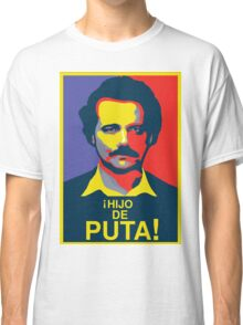 PABLO ESCOBAR - HIJO DE PUTA! Classic T-Shirt