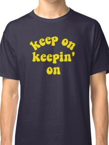 Keep On Keepin' On - Atlanta, Georgia Classic T-Shirt