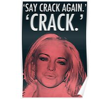 Linday Lohan - 'Say Crack Again.' 'CRACK.' Poster