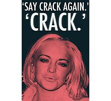 Linday Lohan - 'Say Crack Again.' 'CRACK.' Photographic Print