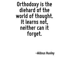 Orthodoxy is the diehard of the world of thought. It learns not, neither can it forget. Photographic Print