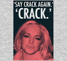Linday Lohan - 'Say Crack Again.' 'CRACK.' Unisex T-Shirt